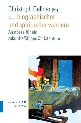 9783290200527: ... Biographischer Und Spiritueller Werden: Anstosse Fur Ein Zukunftsfahiges Christentum (German Edition)