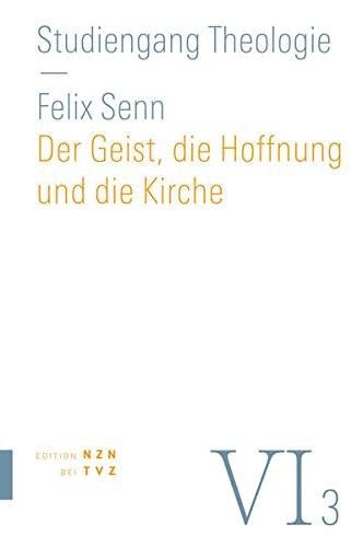 9783290200572: Der Geist, Die Hoffnung Und Die Kirche: Vi,3 Dogmatik: Pneumatologie, Eschatologie, Ekklesiologie (Studiengang Theologie) (German Edition)