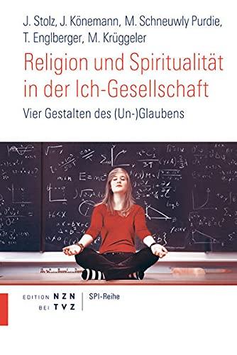 9783290200787: Religion und Spiritualität in der Ich-Gesellschaft: Vier Gestalten des (Un-)Glaubens (Beitrage zur Pastoralsoziologie)