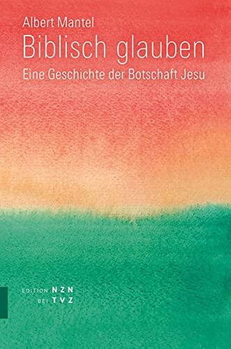 9783290201098: Biblisch Glauben: Eine Geschichte Der Botschaft Jesu