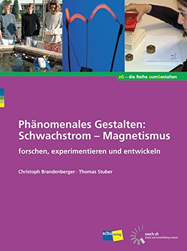 9783292004185: Phänomenales Gestalten: Schwachstrom - Magnetismus: Forschen, experimentieren und entwickeln