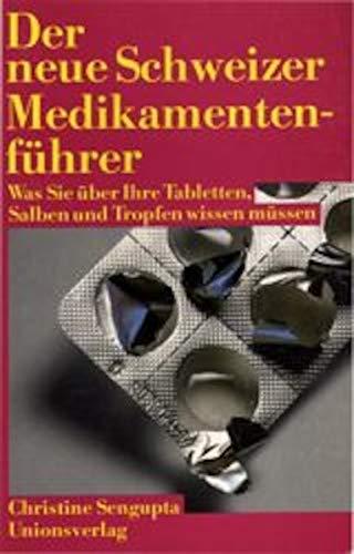 9783293001305: Der neue Schweizer Medikamentenführer. Was Sie über Ihre Tabletten, Salben und Tropfen wissen müssen