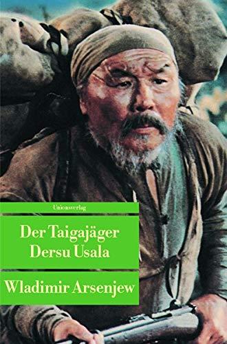 Der Taigajäger Dersu Usala.: Wladimir Arsenjew