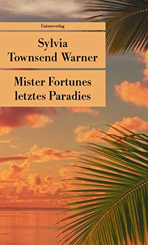 Mister Fortunes letztes Paradies: Warner, Sylvia Townsend