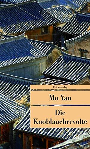 Die Knoblauchrevolte. Aus dem Chines. von Andreas: Mo, Yan