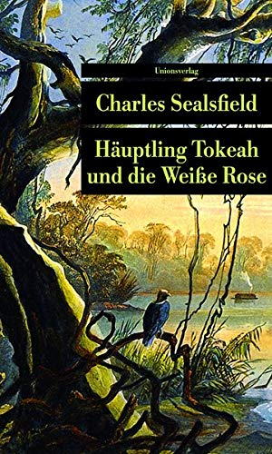 Häuptling Tokeah und die Weisse Rose: Sealsfield, Charles
