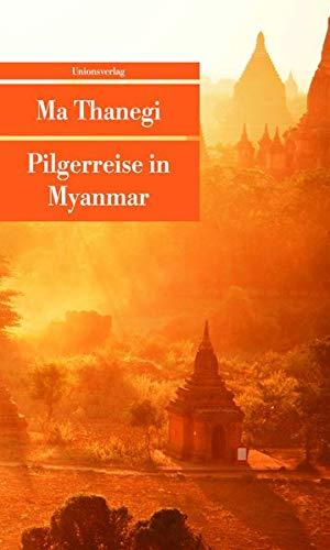Pilgerreise in Myanmar. Aus dem Engl. von: Thanegi, Ma