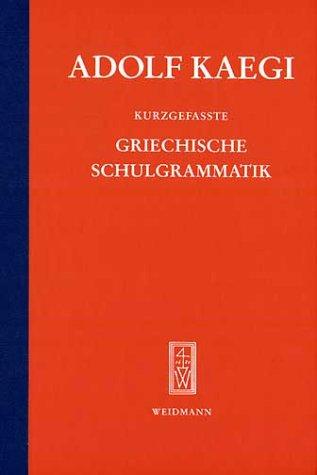 Kurzgefaßte griechische Schulgrammatik: Kaegi, Adolf