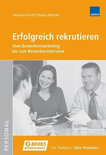 9783297020371: Erfolgreich rekrutieren: Vom Bewerbermarketing bis zum Bewerberinterview