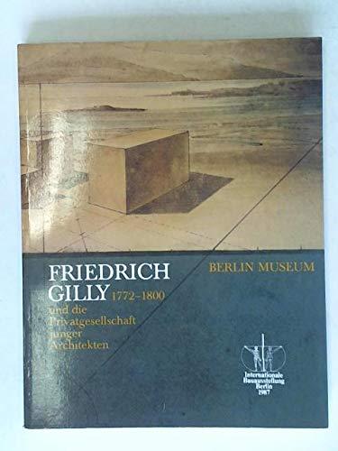 9783299212088: Friedrich Gilly, 1772-1800, und die Privatgesellschaft junger Architekten: Eine Ausstellung im Rahmen der Internationalen Bauausstellung, Berlin 1987, ... Bauausstellung Berlin 1987 (German Edition)
