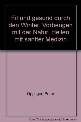 9783310001134: Fit und gesund durch den Winter. Vorbeugen mit der Natur - Heilen mit sanfter Medizin