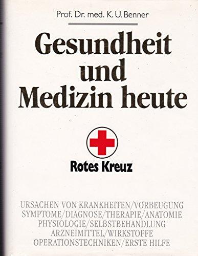 9783310001493: Gesundheit und Medizin heute. Rotes Kreuz. Ursachen von Krankheiten/Vorbeugung/Symptome/Diagnose/Therapie/Anatomie/Physiologie/Selbstbehandlung ./Wirkstoffe/Operationstechniken/Erste Hilfe
