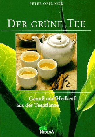 Der gruene Tee Genuss und Heilkraft aus der Teepflanze: Midena-Verl.Augsburg : Weltbild-Verl.