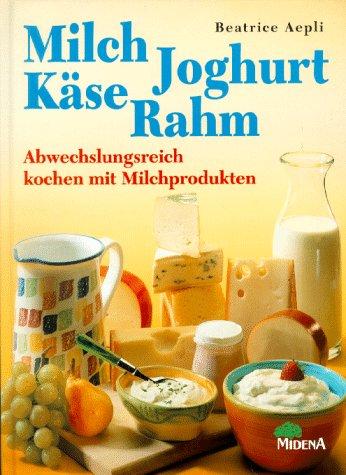 9783310004241: Milch, Joghurt, Käse, Rahm. Abwechslungsreich kochen mit Milchprodukten