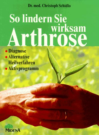So lindern Sie wirksam Arthrose. Diagnose - Alternative Heilverfahren - Aktivprogramm.