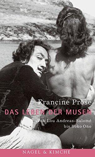 Das Leben der Musen - Von Lou Andreas-Salomé bis Yoko Ono, aus dem Englischen von Brigitte Jakobeit und Susanne Höbel, - Prose, Francine,
