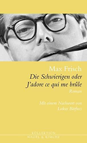 Die Schwierigen oder J'adore ce qui me brûle: Roman (9783312004669) by Frisch, Max