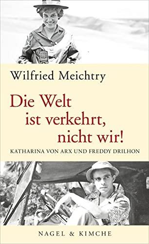 9783312006700: Die Welt ist verkehrt, nicht wir!: Katharina von Arx und Freddy Drilhon