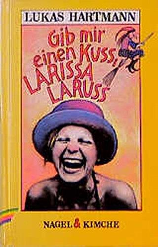 9783312007967: Gib mir einen Kuß, LARISSA LARUSS. ( Ab 9 J.).