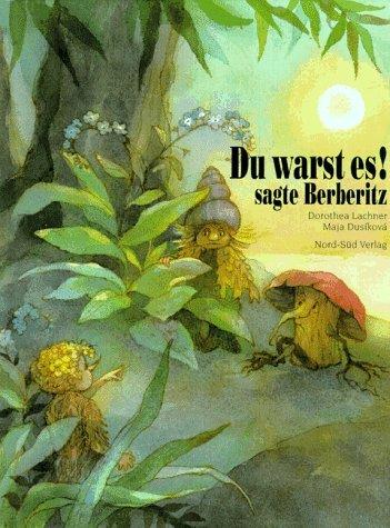 Du warst es! sagte Berberitz Dorothea Lachner. Illustriert von Maja Dusíková / Ein Nord-Süd-Bilderbuch - Lachner, Dorothea (Mitwirkender) und Maja (Mitwirkender) Dusíková