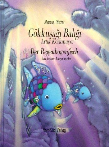 9783314011696: Gökkusagi Baligi Artik Korkmuyor - Der Regenbogenfisch hat keine Angst mehr. Zweisprachige Ausgabe Türkisch-Deutsch.