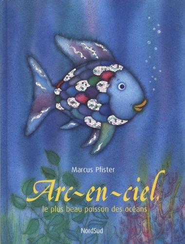 Arc-en-ciel: le plus beau poisson des oceans (French Edition): Marcus Pfister