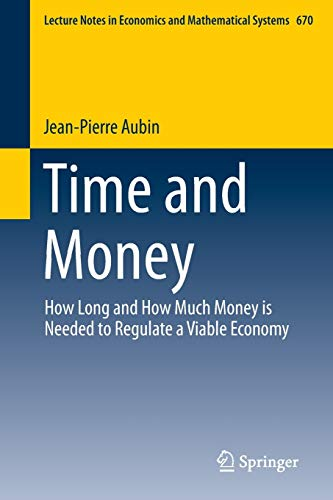 9783319000046: Time and Money: How Long and How Much Money is Needed to Regulate a Viable Economy (Lecture Notes in Economics and Mathematical Systems)
