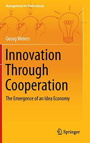 9783319000947: Innovation Through Cooperation: The Emergence of an Idea Economy (Management for Professionals)