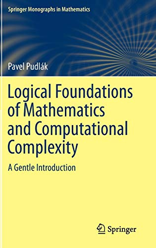 9783319001180: Logical Foundations of Mathematics and Computational Complexity: A Gentle Introduction (Springer Monographs in Mathematics)