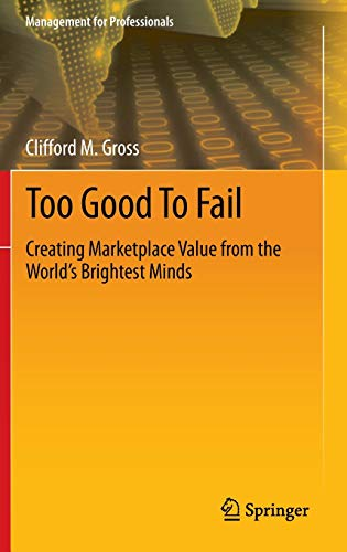 9783319002804: Too Good To Fail: Creating Marketplace Value from the World's Brightest Minds (Management for Professionals)