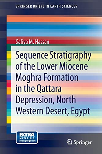 9783319003290: Sequence Stratigraphy of the Lower Miocene Moghra Formation in the Qattara Depression, North Western Desert, Egypt (SpringerBriefs in Earth Sciences)