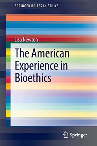 9783319003627: The American Experience in Bioethics (SpringerBriefs in Ethics)