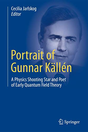 9783319006260: Portrait of Gunnar Källén: A Physics Shooting Star and Poet of Early Quantum Field Theory