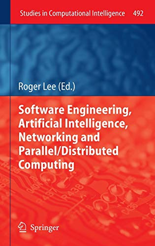9783319007373: Software Engineering, Artificial Intelligence, Networking and Parallel/Distributed Computing (Studies in Computational Intelligence)