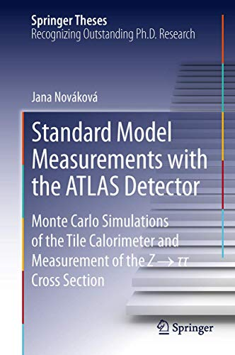 9783319008097: Standard Model Measurements with the ATLAS Detector: Monte Carlo Simulations of the Tile Calorimeter and Measurement of the Z → τ τ Cross Section (Springer Theses)