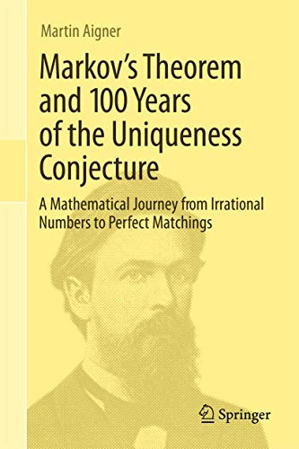 9783319008875: Markov's Theorem and 100 Years of the Uniqueness Conjecture: A Mathematical Journey from Irrational Numbers to Perfect Matchings