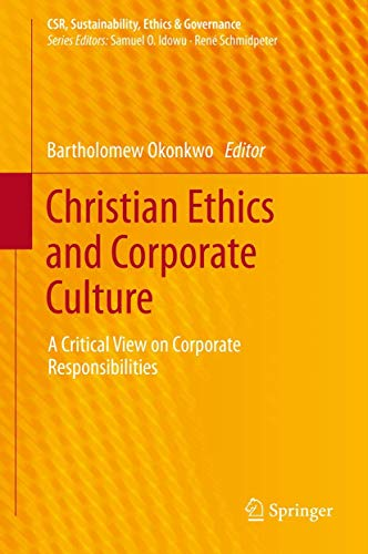 9783319009384: Christian Ethics and Corporate Culture: A Critical View on Corporate Responsibilities (CSR, Sustainability, Ethics & Governance)