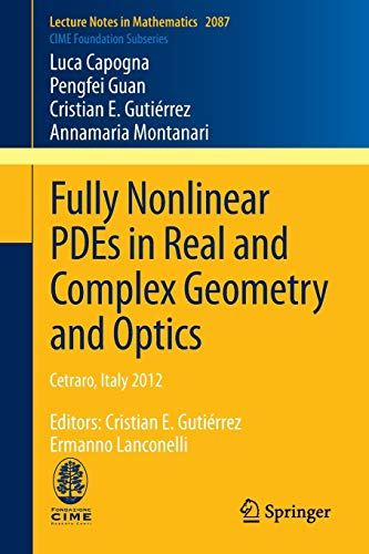 9783319009414: Fully Nonlinear PDEs in Real and Complex Geometry and Optics: Cetraro, Italy 2012, Editors: Cristian E. Gutiérrez, Ermanno Lanconelli (Lecture Notes in Mathematics)