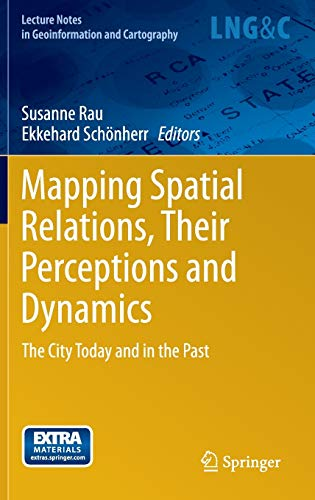 9783319009926: Mapping Spatial Relations, Their Perceptions and Dynamics: The City Today and in the Past (Lecture Notes in Geoinformation and Cartography)