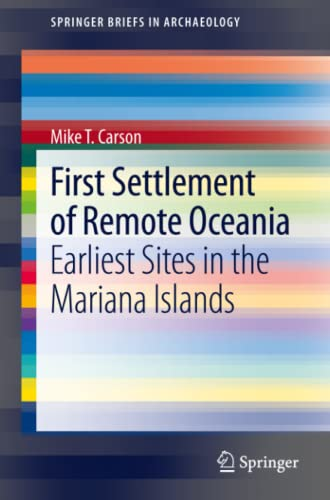 9783319010465: First Settlement of Remote Oceania: Earliest Sites in the Mariana Islands (SpringerBriefs in Archaeology)