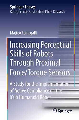 9783319011219: Increasing Perceptual Skills of Robots Through Proximal Force/Torque Sensors: A Study for the Implementation of Active Compliance on the Icub Humanoid (Springer Theses)