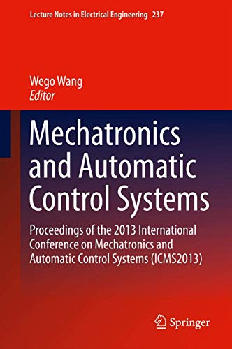 9783319012728: Mechatronics and Automatic Control Systems: Proceedings of the 2013 International Conference on Mechatronics and Automatic Control Systems (ICMS2013): 237 (Lecture Notes in Electrical Engineering)