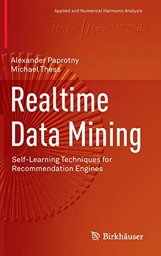 9783319013206: Realtime Data Mining: Self-Learning Techniques for Recommendation Engines (Applied and Numerical Harmonic Analysis)