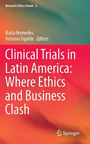 9783319013626: Clinical Trials in Latin America: Where Ethics and Business Clash (Research Ethics Forum)