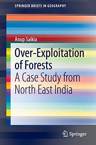 9783319014074: Over-Exploitation of Forests: A Case Study from North East India (SpringerBriefs in Geography)