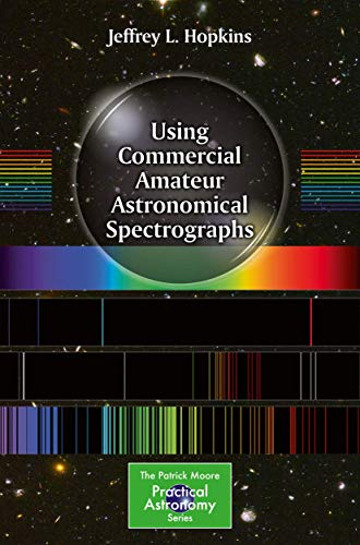 9783319014418: Using Commercial Amateur Astronomical Spectrographs (The Patrick Moore Practical Astronomy Series)