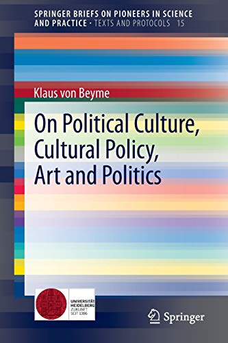9783319015583: On Political Culture, Cultural Policy, Art and Politics (SpringerBriefs on Pioneers in Science and Practice) (Volume 15)