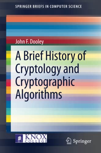 A Brief History of Cryptology and Cryptographic: Dooley, John F.