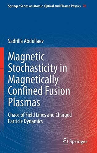 9783319018898: Magnetic Stochasticity in Magnetically Confined Fusion Plasmas: Chaos of Field Lines and Charged Particle Dynamics (Springer Series on Atomic, Optical, and Plasma Physics)