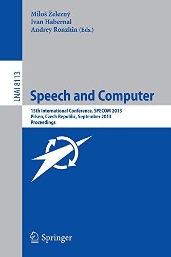 9783319019307: Speech and Computer: 15th International Conference, SPECOM 2013, September 1-5, 2013, Pilsen, Czech Republic, Proceedings (Lecture Notes in Computer Science)